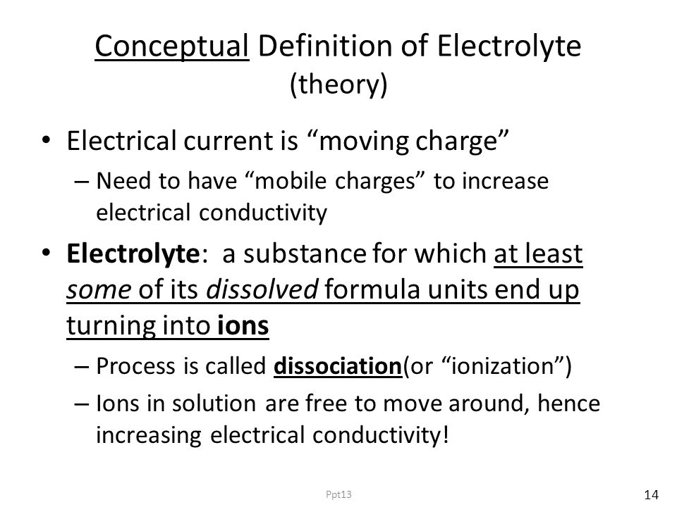 """Conceptual Definition of Electrolyte (theory) Electrical current is """"moving charge"""" – Need to have """"mobile charges"""" to increase electrical conductivit"""
