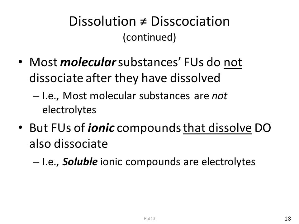 Dissolution ≠ Disscociation (continued) Most molecular substances' FUs do not dissociate after they have dissolved – I.e., Most molecular substances a
