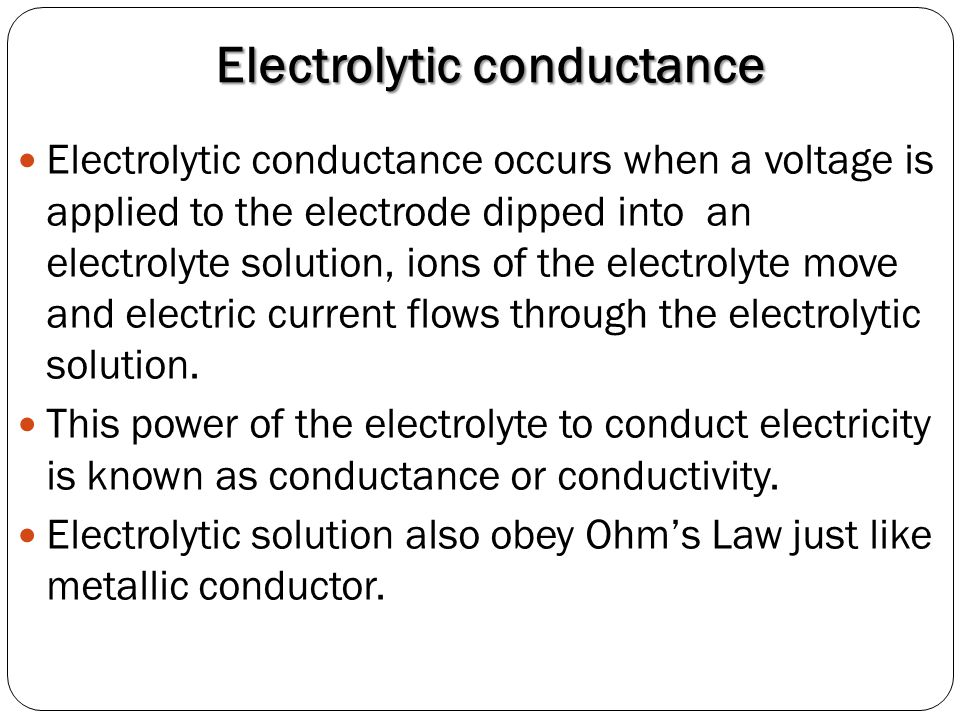 Electrolytic conductance Electrolytic conductance occurs when a voltage is applied to the electrode dipped into an electrolyte solution, ions of the e