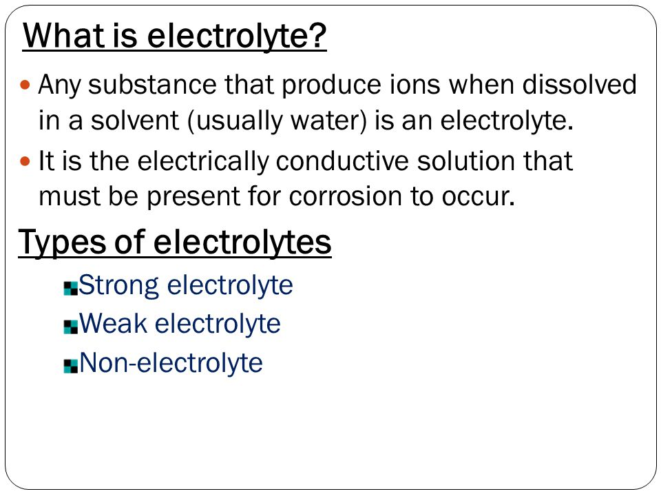 What is electrolyte? Any substance that produce ions when dissolved in a solvent (usually water) is an electrolyte. It is the electrically conductive