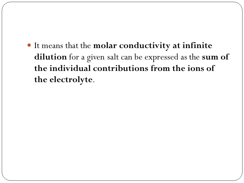 It means that the molar conductivity at infinite dilution for a given salt can be expressed as the sum of the individual contributions from the ions o