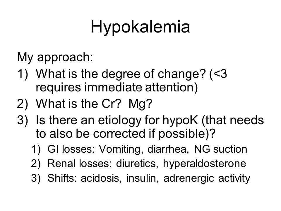 Hypokalemia My approach: 1)What is the degree of change.