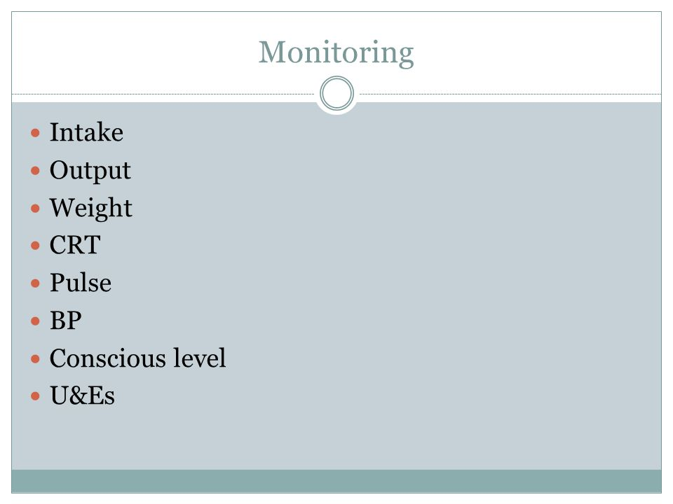 Monitoring Intake Output Weight CRT Pulse BP Conscious level U&Es