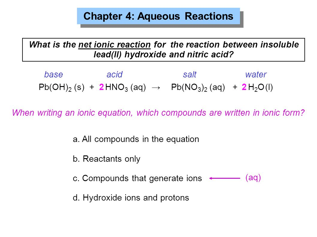 What is the net ionic reaction for the reaction between insoluble lead(II) hydroxide and nitric acid? Pb(OH) 2 (s) +2 2 Chapter 4: Aqueous Reactions H