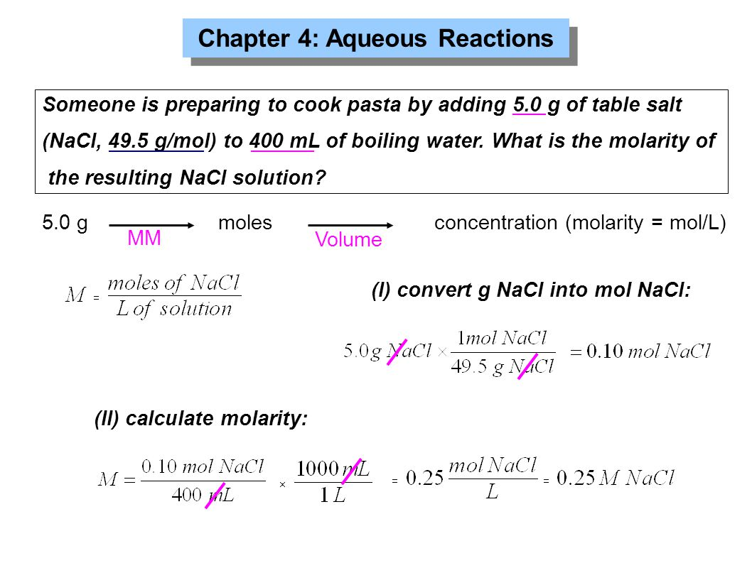 Chapter 4: Aqueous Reactions Someone is preparing to cook pasta by adding 5.0 g of table salt (NaCl, 49.5 g/mol) to 400 mL of boiling water. What is t