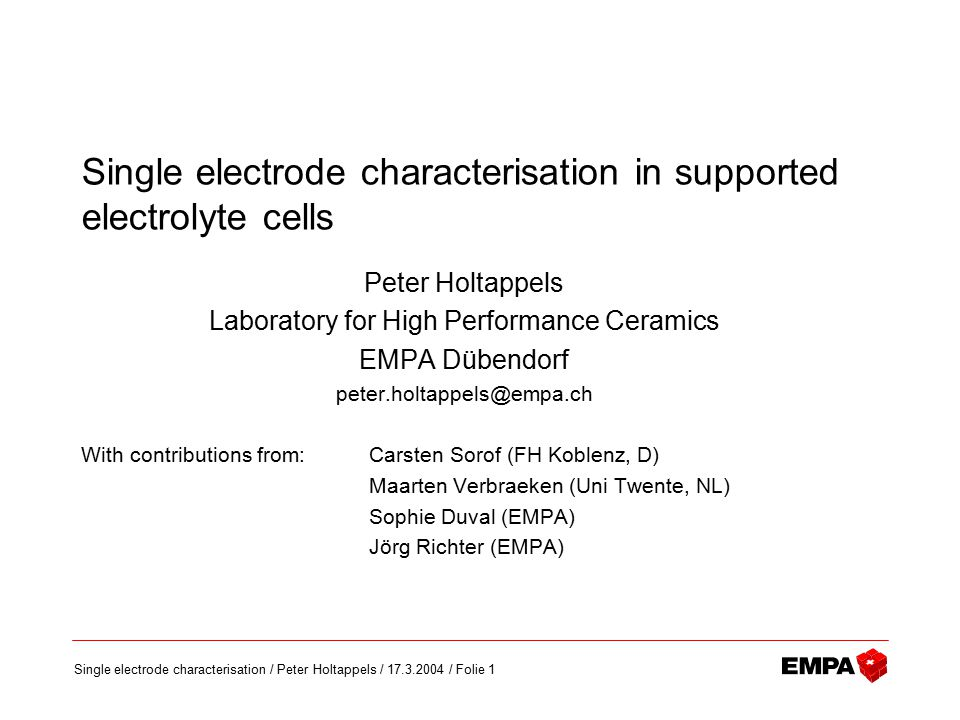 Single electrode characterisation / Peter Holtappels / 17.3.2004 / Folie 1 Single electrode characterisation in supported electrolyte cells Peter Holt
