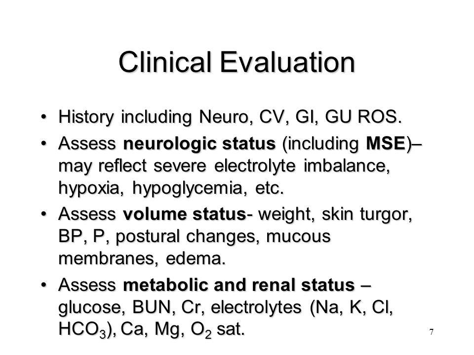 8 Clinical Evaluation When indicated- serum osmolality, urine Na, O 2 sat, ABG's (acid-base disturbance).When indicated- serum osmolality, urine Na, O 2 sat, ABG's (acid-base disturbance).
