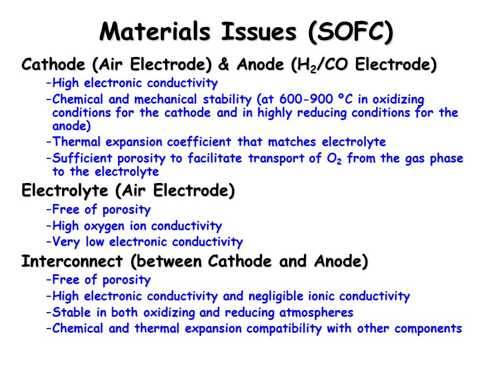 Chem 754 - Solid State Chemistry Materials Issues (SOFC) Cathode (Air Electrode) & Anode (H 2 /CO Electrode) –High electronic conductivity –Chemical a