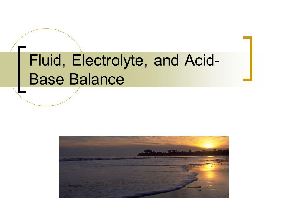 Fluid, Electrolyte, and Acid- Base Balance