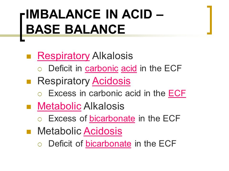 IMBALANCE IN ACID – BASE BALANCE Respiratory Alkalosis  Deficit in carbonic acid in the ECF Respiratory Acidosis  Excess in carbonic acid in the ECF