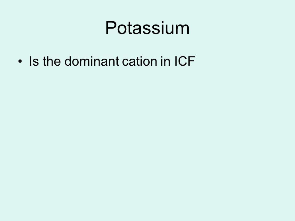 Potassium Is the dominant cation in ICF