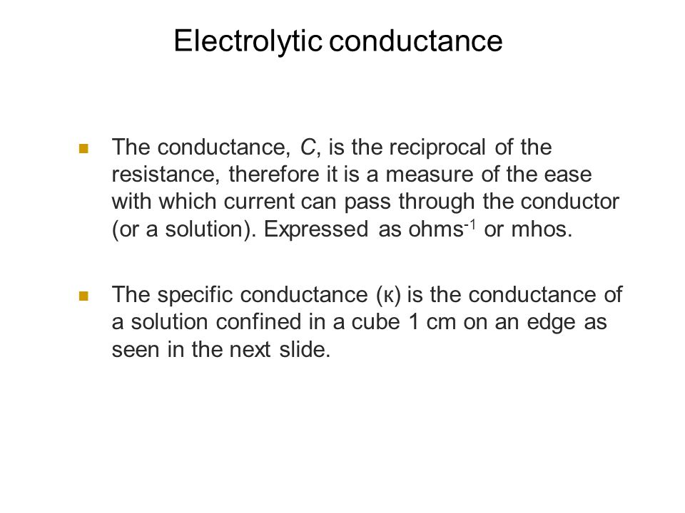 Electrolytic conductance The conductance, C, is the reciprocal of the resistance, therefore it is a measure of the ease with which current can pass through the conductor (or a solution).