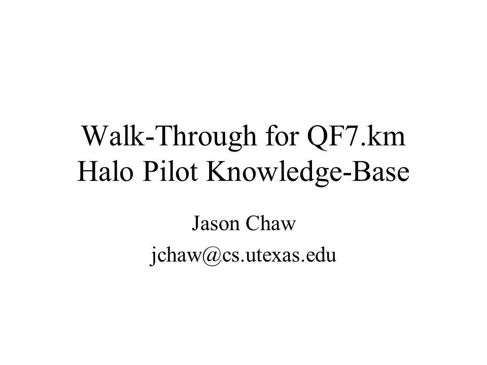 Walk-Through for QF7.km Halo Pilot Knowledge-Base Jason Chaw jchaw@cs.utexas.edu