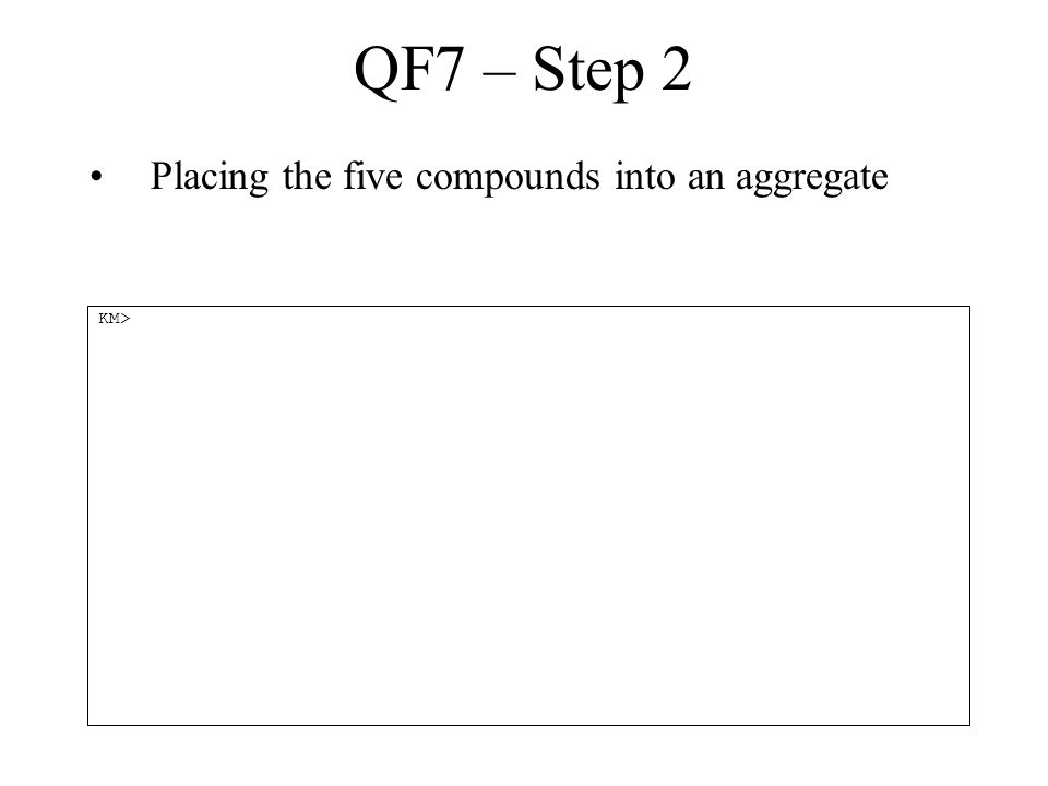 QF7 – Step 2 Placing the five compounds into an aggregate KM>