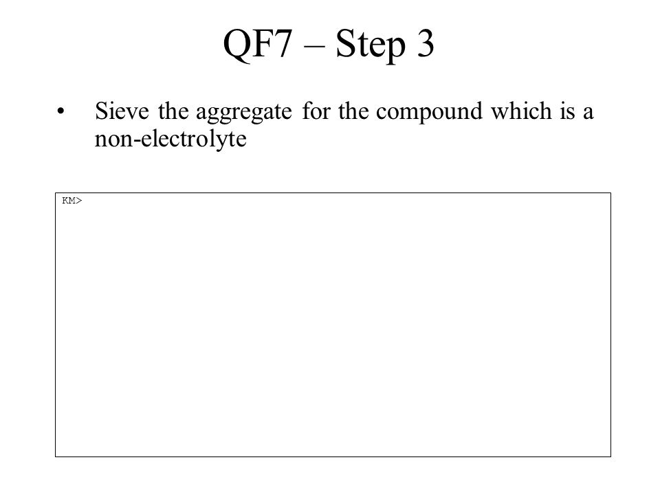 QF7 – Step 3 Sieve the aggregate for the compound which is a non-electrolyte KM>