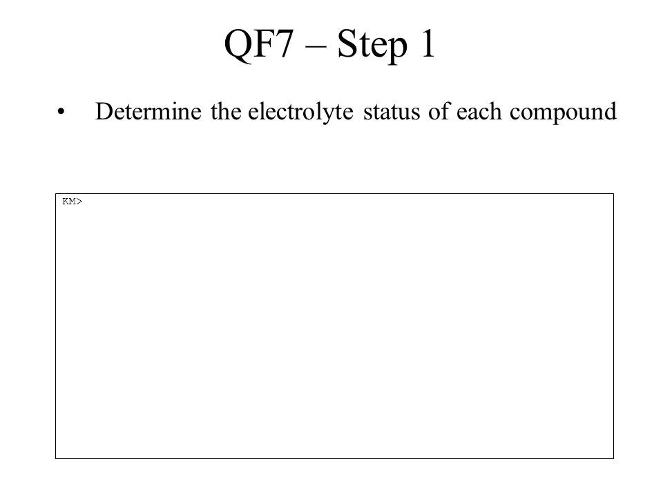 QF7 – Step 1 Determine the electrolyte status of each compound KM>