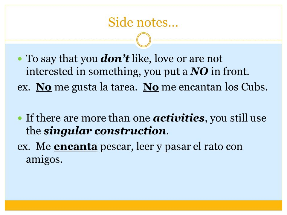 Side notes… To say that you don't like, love or are not interested in something, you put a NO in front.