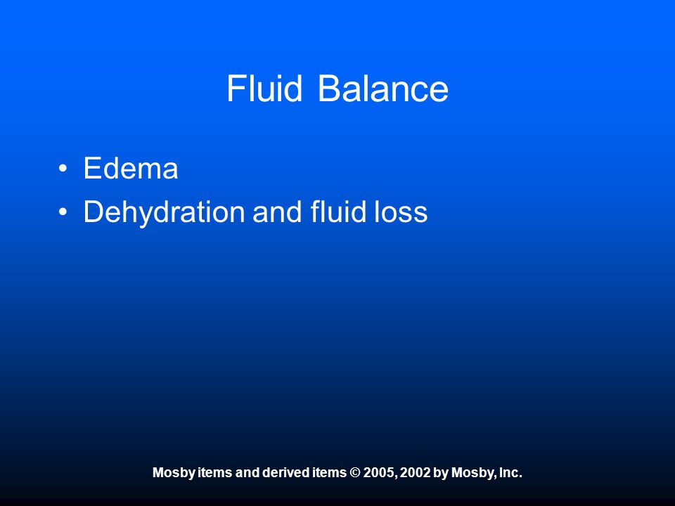 Mosby items and derived items © 2005, 2002 by Mosby, Inc. Fluid Balance Edema Dehydration and fluid loss