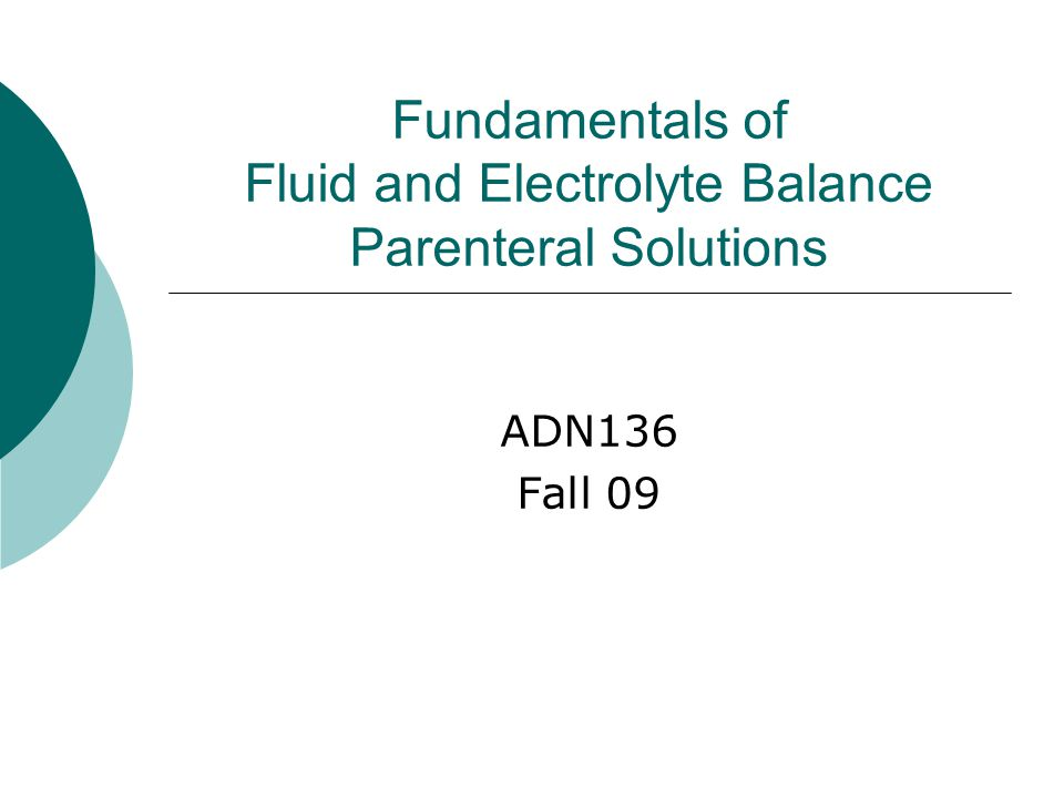 Fundamentals of Fluid and Electrolyte Balance Parenteral Solutions ADN136 Fall 09