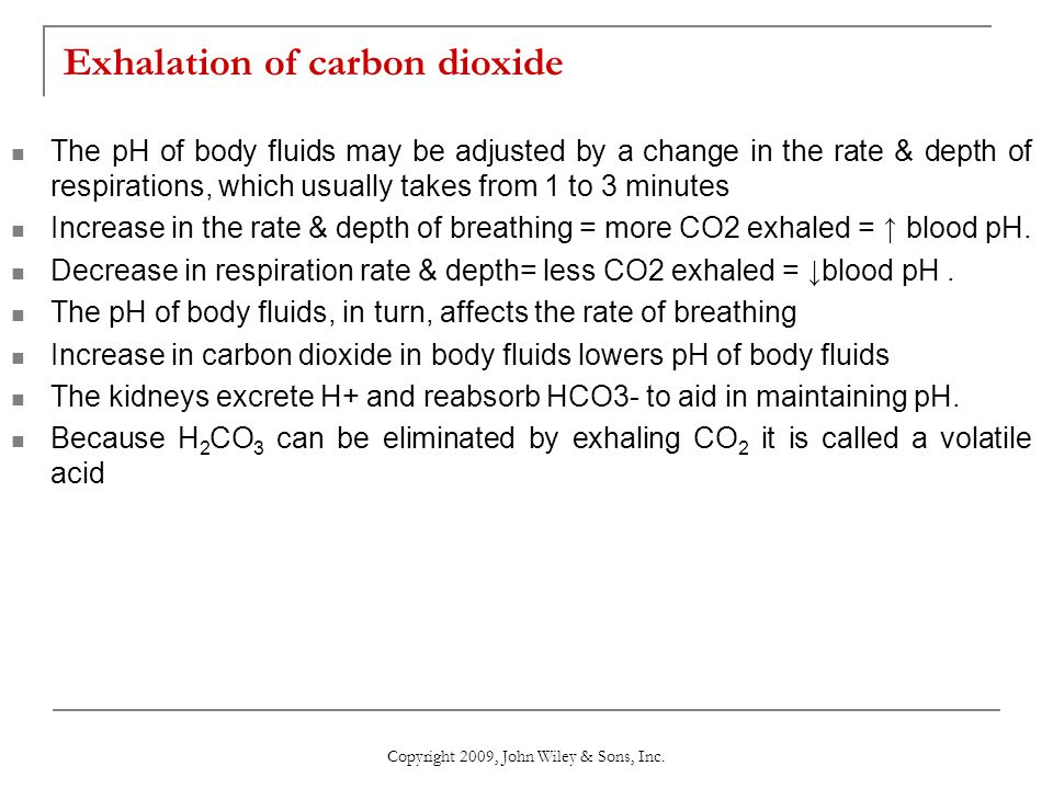 Exhalation of carbon dioxide The pH of body fluids may be adjusted by a change in the rate & depth of respirations, which usually takes from 1 to 3 mi