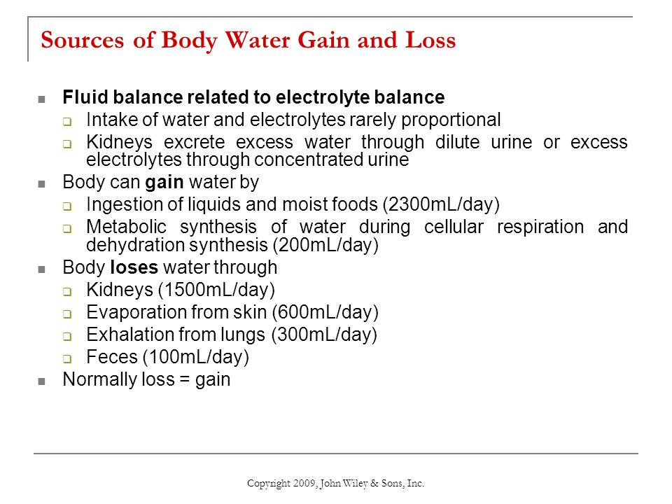 Sources of Body Water Gain and Loss Fluid balance related to electrolyte balance  Intake of water and electrolytes rarely proportional  Kidneys excr