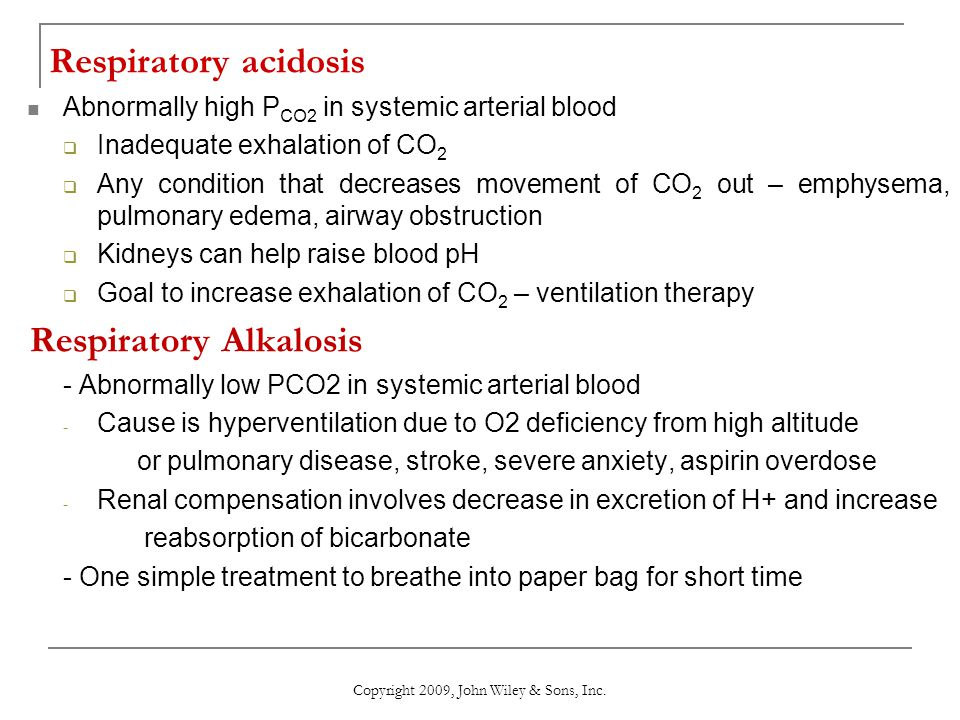 Respiratory acidosis Abnormally high P CO2 in systemic arterial blood  Inadequate exhalation of CO 2  Any condition that decreases movement of CO 2