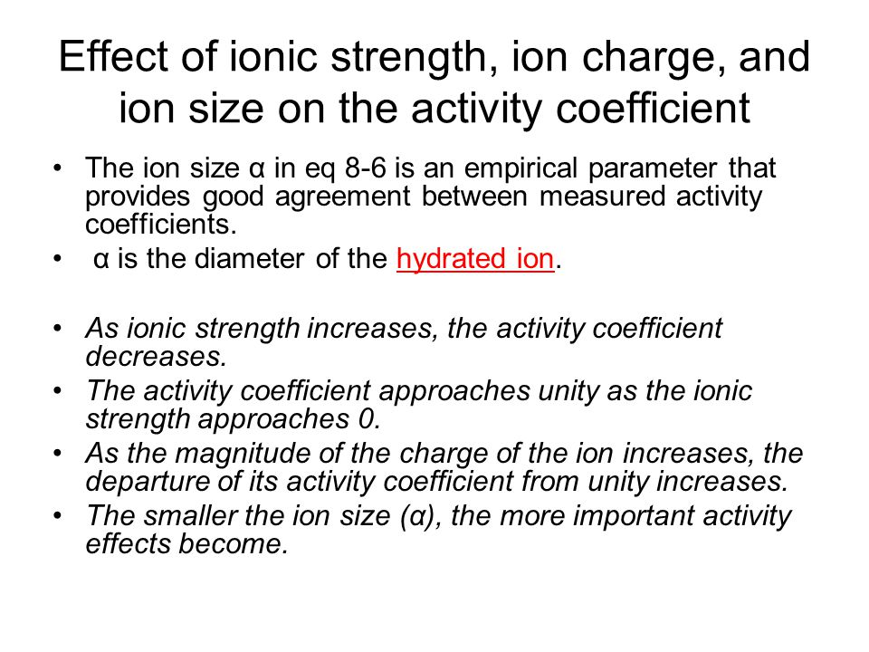 Effect of ionic strength, ion charge, and ion size on the activity coefficient The ion size α in eq 8-6 is an empirical parameter that provides good agreement between measured activity coefficients.