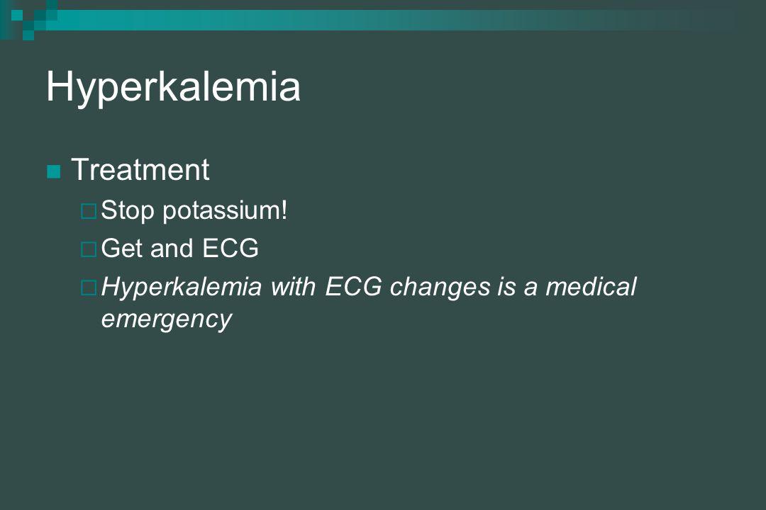 Hyperkalemia Treatment  Stop potassium.
