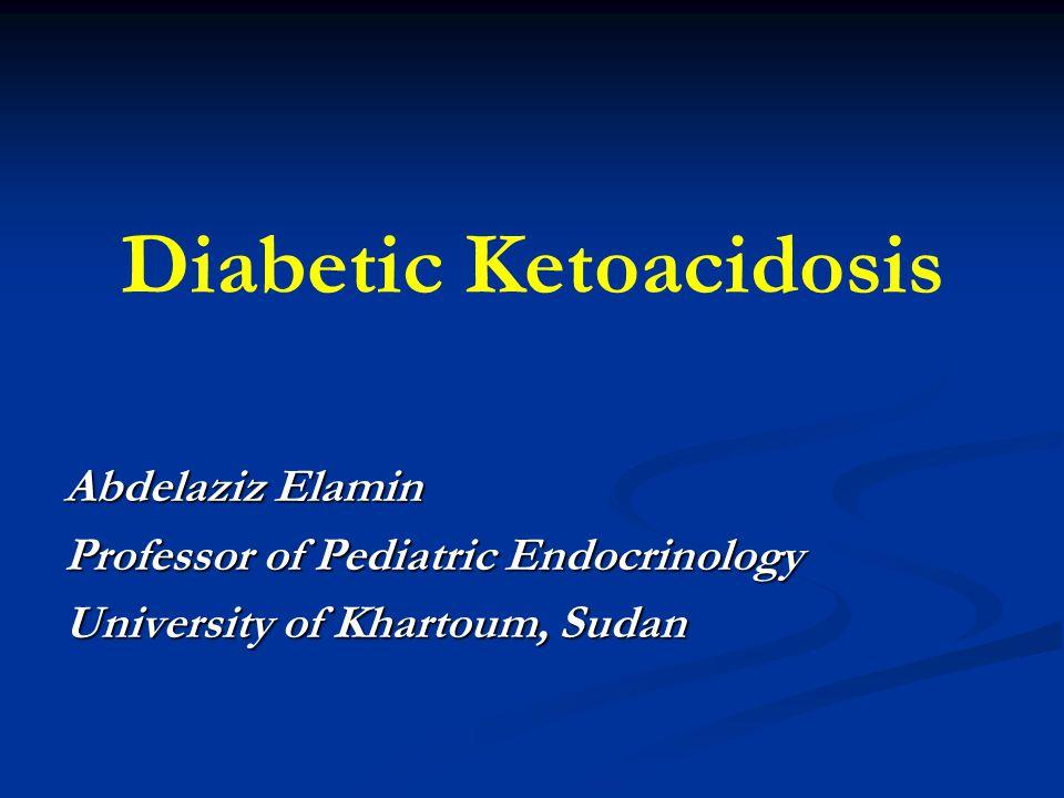 Diabetic Ketoacidosis Abdelaziz Elamin Professor of Pediatric Endocrinology University of Khartoum, Sudan