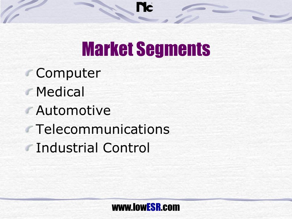 www.lowESR.com Market Segments Computer Medical Automotive Telecommunications Industrial Control