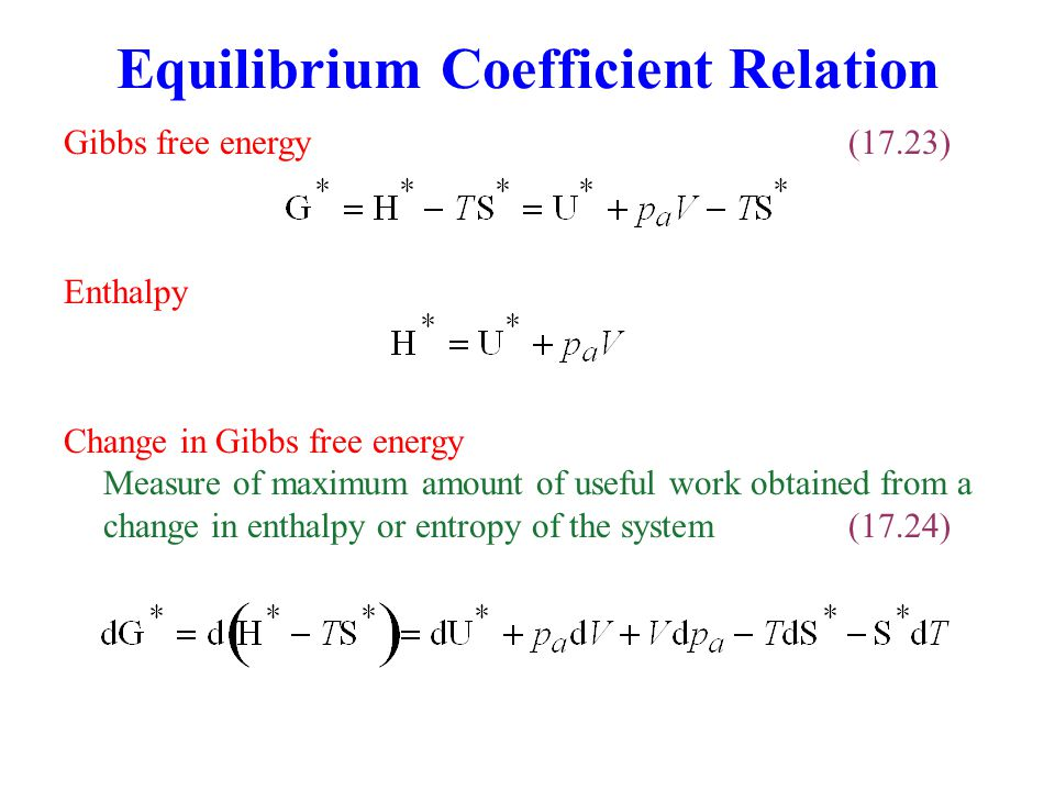 Equilibrium Coefficient Relation Gibbs free energy(17.23) Enthalpy Change in Gibbs free energy Measure of maximum amount of useful work obtained from