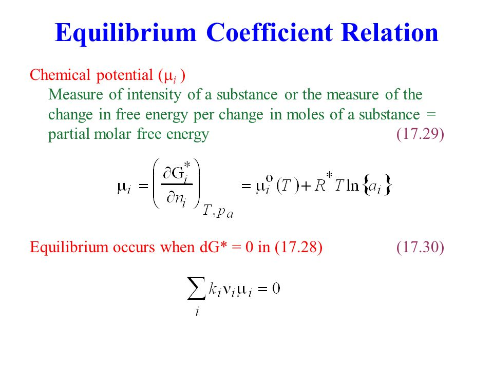 Equilibrium Coefficient Relation Chemical potential (  i ) Measure of intensity of a substance or the measure of the change in free energy per change