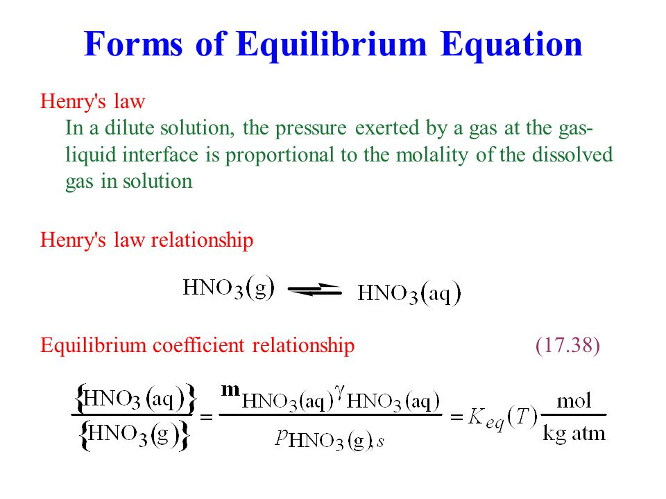 Forms of Equilibrium Equation Henry's law In a dilute solution, the pressure exerted by a gas at the gas- liquid interface is proportional to the mola