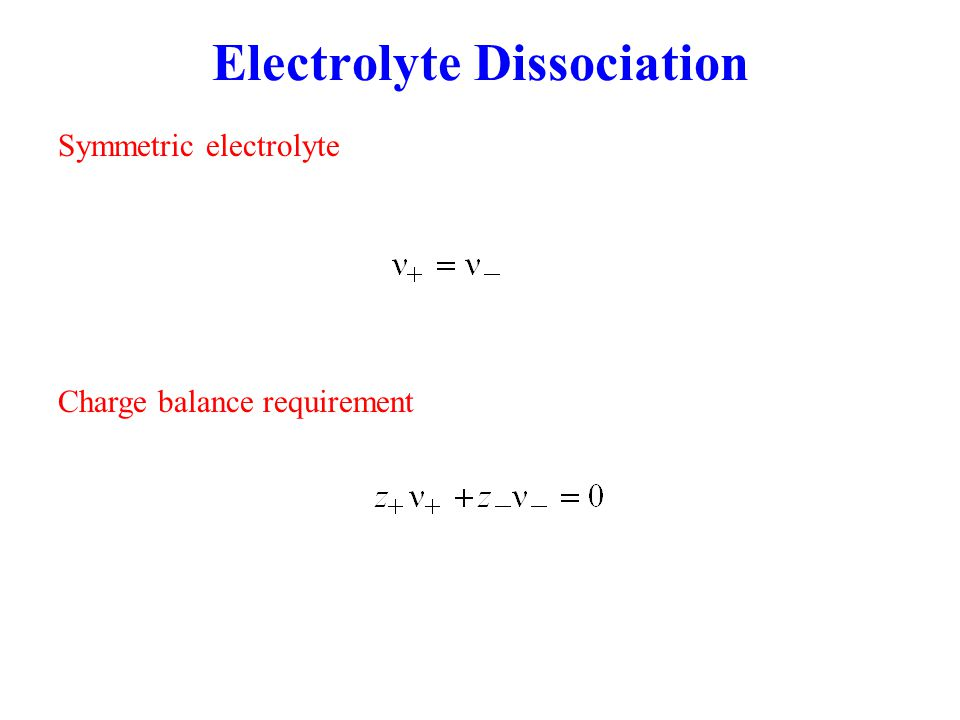Electrolyte Dissociation Symmetric electrolyte Charge balance requirement