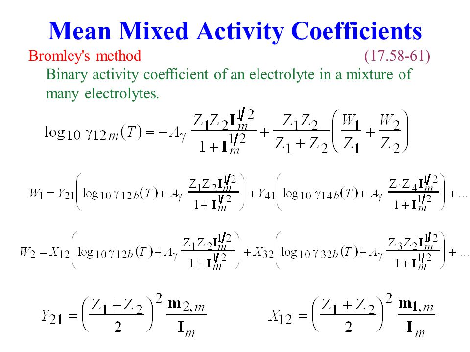 Mean Mixed Activity Coefficients Bromley's method (17.58-61) Binary activity coefficient of an electrolyte in a mixture of many electrolytes.