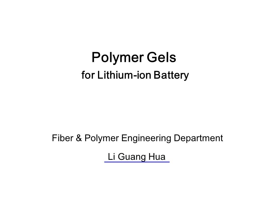 Polymer Gels for Lithium-ion Battery Fiber & Polymer Engineering Department Li Guang Hua