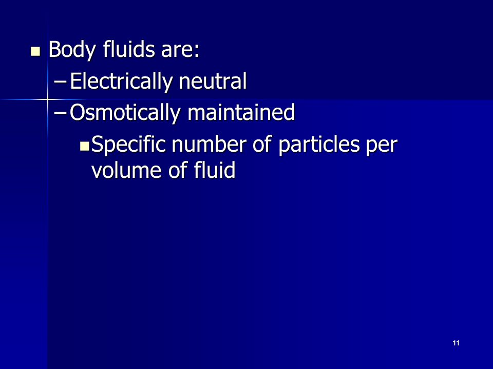 Body fluids are: Body fluids are: –Electrically neutral –Osmotically maintained Specific number of particles per volume of fluid Specific number of particles per volume of fluid 11