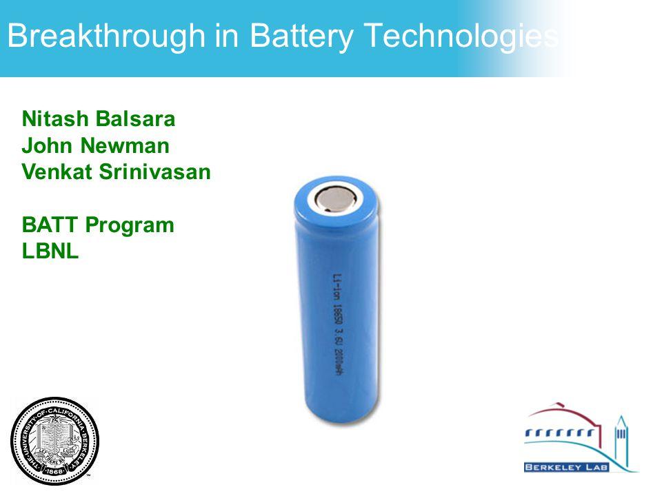 Breakthrough in Battery Technologies Nitash Balsara John Newman Venkat Srinivasan BATT Program LBNL
