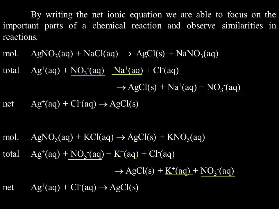 By writing the net ionic equation we are able to focus on the important parts of a chemical reaction and observe similarities in reactions.