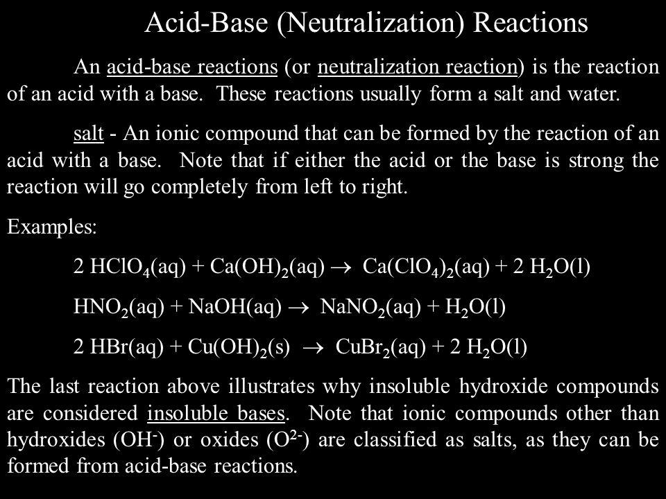 Acid-Base (Neutralization) Reactions An acid-base reactions (or neutralization reaction) is the reaction of an acid with a base.