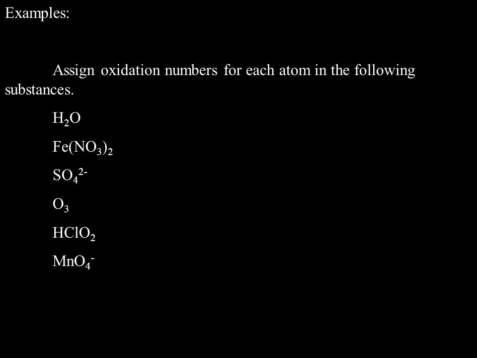 Examples: Assign oxidation numbers for each atom in the following substances.