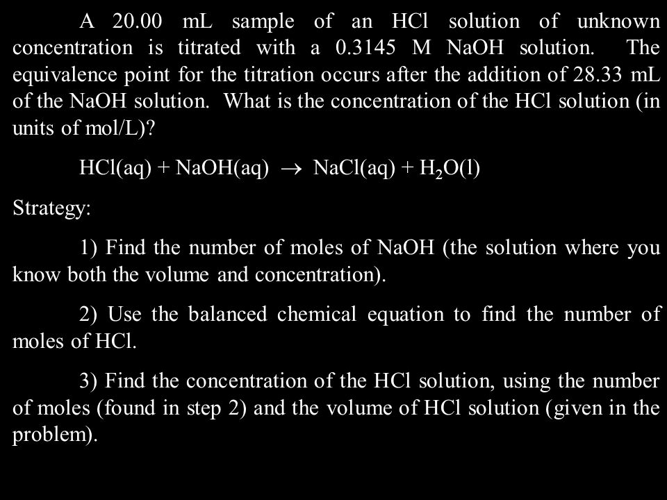 A 20.00 mL sample of an HCl solution of unknown concentration is titrated with a 0.3145 M NaOH solution.