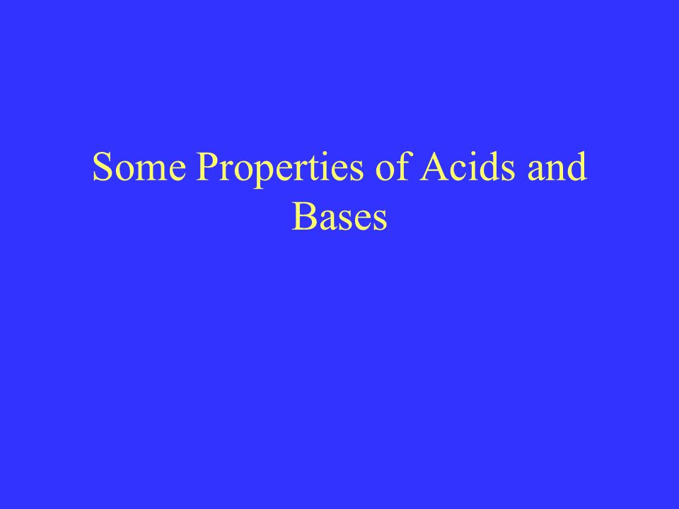 Some Properties of Acids and Bases