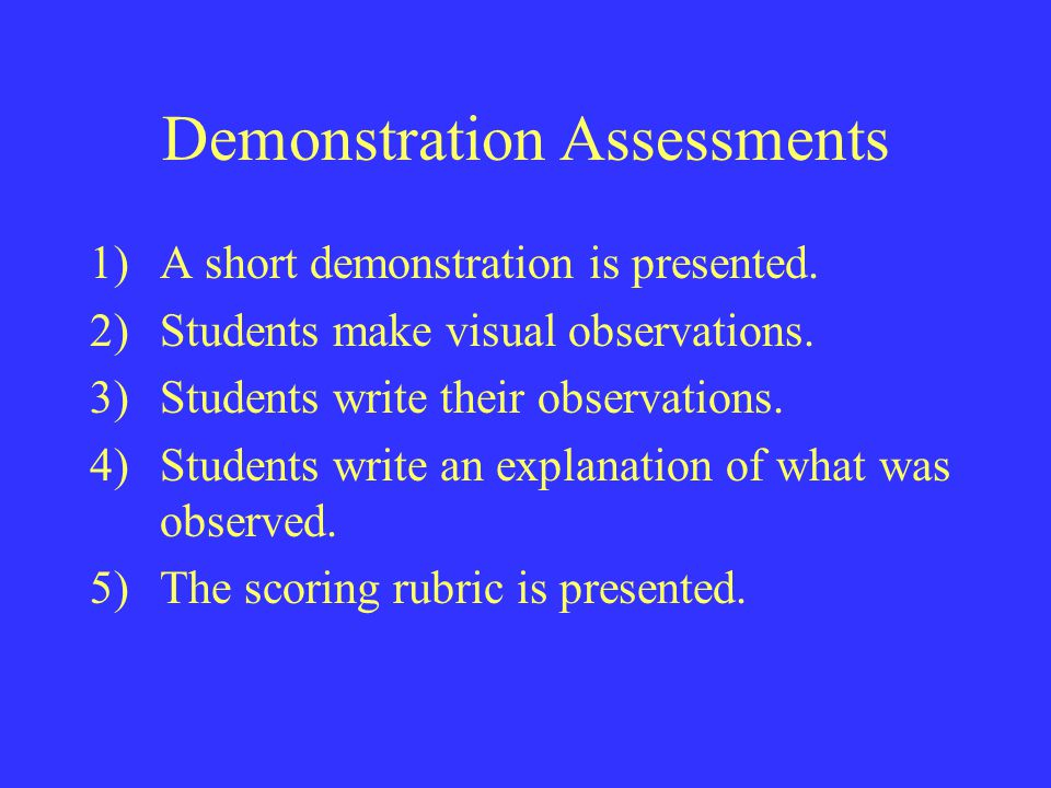 1)A short demonstration is presented. 2)Students make visual observations.