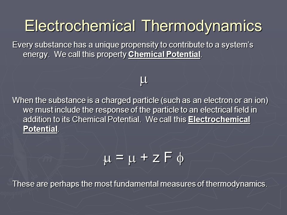 Electrochemical Thermodynamics Every substance has a unique propensity to contribute to a system's energy. We call this property Chemical Potential. 