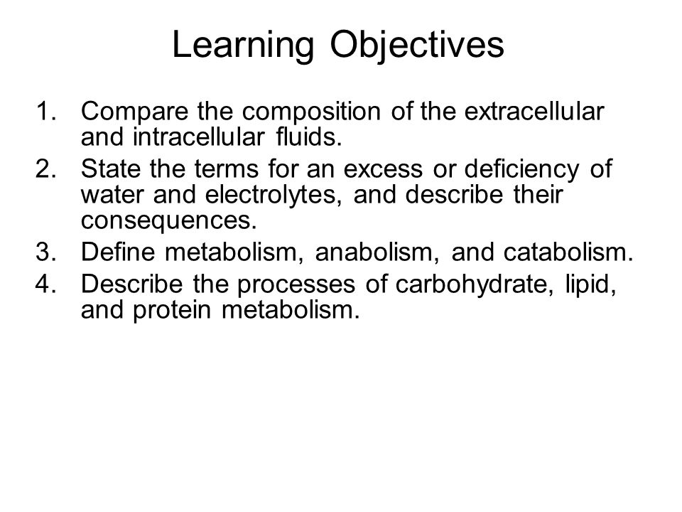 Learning Objectives 1. Compare the composition of the extracellular and intracellular fluids.