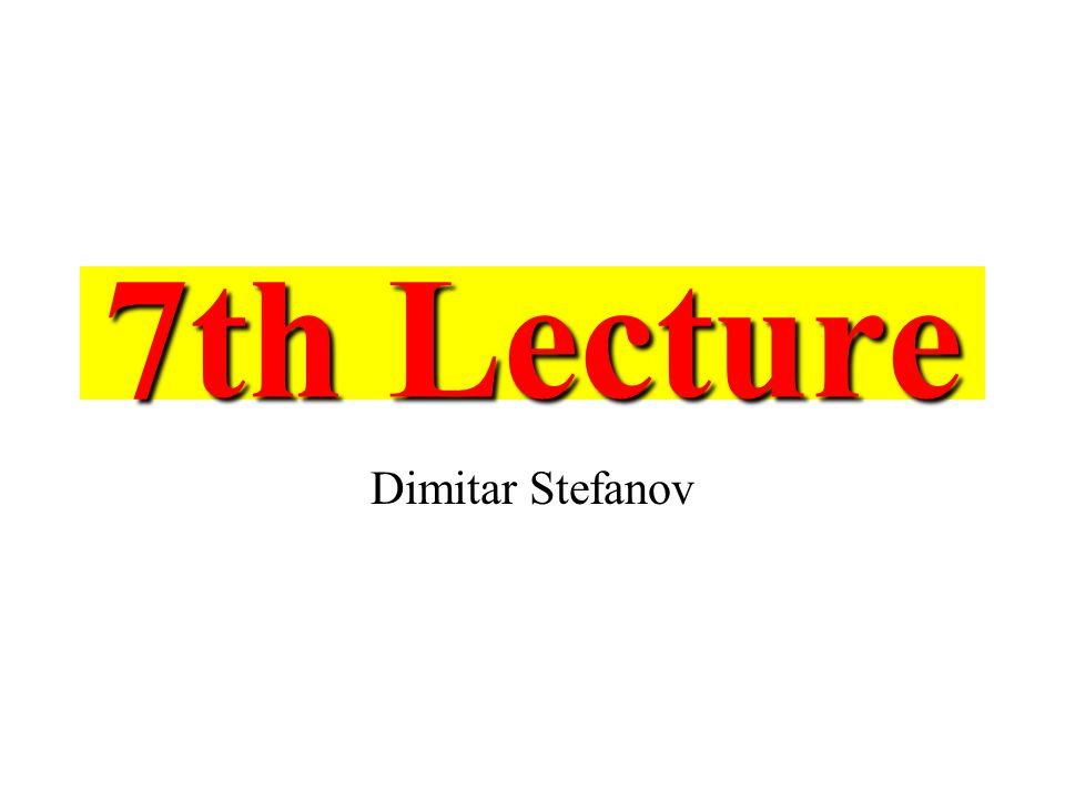 7th Lecture Dimitar Stefanov