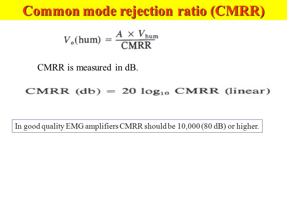 Common mode rejection ratio (CMRR) CMRR is measured in dB.