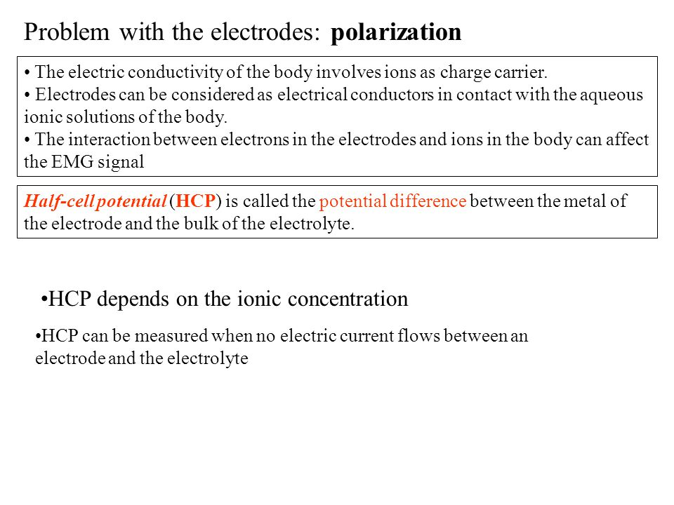 Problem with the electrodes: polarization Polarization – arises in case when current flows between the electrode and the solution.