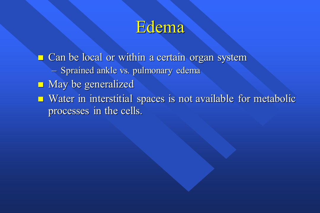 Edema n Can be local or within a certain organ system –Sprained ankle vs.